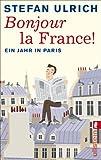 Bonjour la France: Ein Jahr in Paris - Stefan Ulrich
