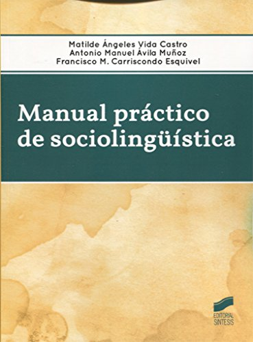 Manual práctico de sociolingüística por Matilde Ángeles/Ávila Muñoz, Antonio Manuel/Carriscondo Esquivel, Francisco M. Vida Castro