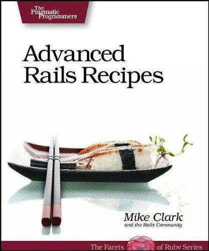 Advanced Rails Recipes: 84 New Ways to Build Stunning Rails Apps: 72 New Ways to Build Stunning Rails Apps (Pragmatic Programmers)