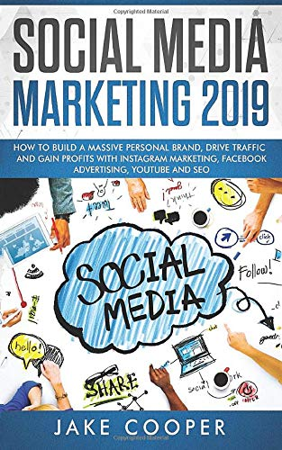 Social Media Marketing 2019: How to Build a Massive Personal Brand, Drive Traffic, and Gain Profits with Instagram Marketing, Facebook Advertising, YouTube, and SEO (Youtube Seo)