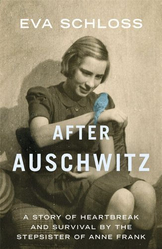 After Auschwitz: A Story of Heartbreak and Survival by the Stepsister of Anne Frank by Schloss, Eva (2014) Paperback