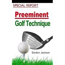 PREEMINENT GOLF TECHNIQUE SPECIAL REPORT