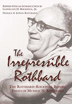 The Irrepressible Rothbard : The Rothbard-Rockwell Report Essays of Murray N. Rothbard