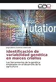 Identificación de variabilidad genética en maíces criollos: Las herramientas de la genética empleadas en el desarrollo de la agricultura
