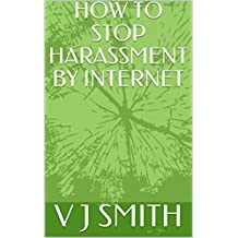 HOW TO STOP HARASSMENT BY INTERNET (English Edition)