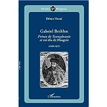 Gabriel Bethlen: Prince de Transylvanie et roi élu de Hongrie (1580-1629)