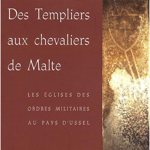 Des Templiers aux chevaliers de Malte : Les églises des ordres militaires au pays d'Ussel