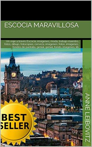 Descargar Libro Escocia Maravillosa: Un viaje a través Escocia, imágenes, moda, trabajo maestro, fotos, dibujo, fotocopias, cerveza, imágenes, fotos, imágenes, fondos ... imágenes, lib (Colecciones de fotos nº 11) de Anne Leibovitz