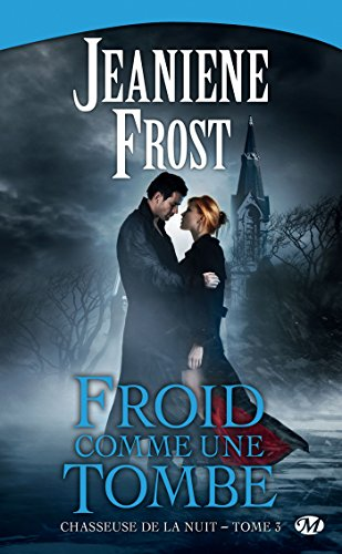 Froid comme une tombe: Chasseuse de la nuit, T3 par [Frost, Jeaniene]