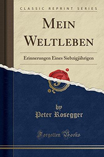 Mein Weltleben: Erinnerungen Eines Siebzigjährigen (Classic Reprint)