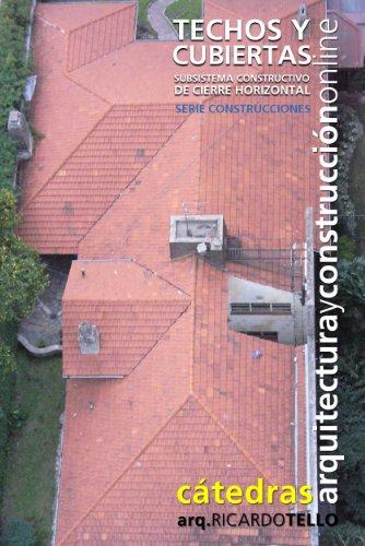 Techos y cubiertas. Subsistema constructivo de cierre horizontal (Cátedras Arquitectura y Construcción online. Serie Construcciones nº 15) (Spanish Edition)