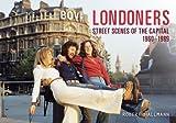 LONDONERS - STREET SCENES OF THE CAPITAL 1960-1989