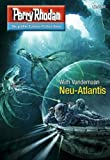 "Perry Rhodan 2747: Neu-Atlantis (Heftroman): Perry Rhodan-Zyklus ""Das Atopische Tribunal"" (Perry Rhodan-Die Gröβte Science- Fiction- Serie)"