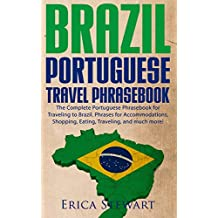 BRAZIL: PORTUGUESE TRAVEL PHRASEBOOK The Complete Portuguese Phrasebook When Traveling to Brazil: + 1000 Phrases for Accommodations, Shopping, Eating, Traveling, and much more! (English Edition)