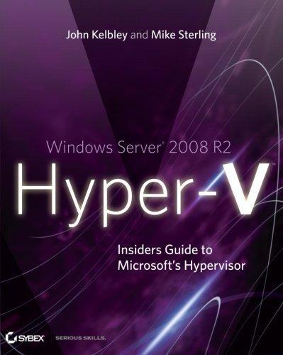 Windows Server 2008 R2 Hyper-V: Insiders Guide to Microsoft's Hypervisor 2nd edition by Kelbley, John, Sterling, Mike (2010) Taschenbuch Sterling Server