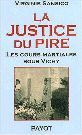La justice du pire. Les cours martiales sous Vichy par Virginie Sansico
