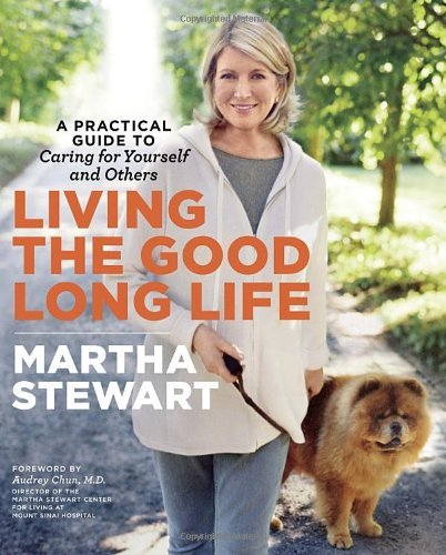 living-the-good-long-life-a-practical-guide-to-caring-for-yourself-and-others-by-martha-stewart-2013