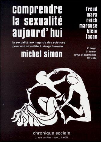COMPRENDRE LA SEXUALITE AUJOURD'HUI. La sexualité aux regards des sciences pour une sexualité à visage humain, 3ème édition revue et augmentée