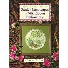 Garden Landscapes in Silk Ribbon Embroidery (Milner Craft Series)