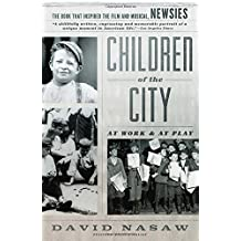 Children of the City: At Work and at Play by David Nasaw (2012-09-18)