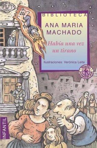 Habia Una Vez Un Tirano por Ana Maria Machado