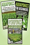 Aquaponics, Hydroponics and Aquaponics for Beginners (Gardening)