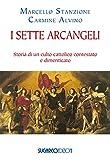 I sette arcangeli. Storia di un culto cattolico contestato e dimenticato