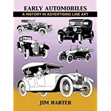 Early Automobiles: A History in Advertising Line Art, 1890-1930 by Jim Harter (2015-10-01)