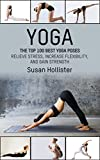 #7: Yoga: The Top 100 Best Yoga Poses: Relieve Stress, Increase Flexibility, and Gain Strength (Yoga Postures Poses Exercises Techniques and Guide For Healing Stretching Strengthening and Stress Relief)