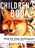 Children's Book Illustration: Step by Step Techniques : A Unique Guide from the Masters