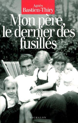 MON PERE LE DERNIER DES FUSILL