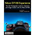 Nikon D7100 Experience - The Still Photography Guide to Operation and Image Creation with the Nikon D7100