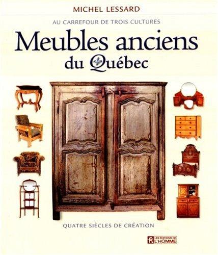 Meubles anciens du Québec. Au carrefour de trois cultures