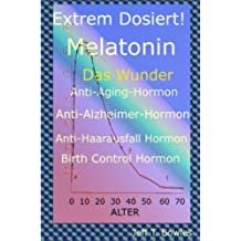 Extrem Dosiert! Melatonin Das Wunder Anti-Aging-Hormon, Anti-Alzheimer-Hormon, Anti-Haarausfall-Hormon, Birth Control Hormone