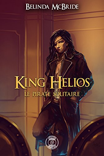 King Helios - 2 : Le pirate solitaire: King Helios -2 (Collection Y) par Belinda Mc Bride