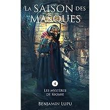 La saison des masques: roman fantasy (Les Mystères de Kioshe t. 4)