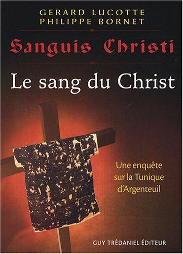 Sanguis Christi : Le sang du Christ. Une enquête sur la Tunique d'Argenteuil par Gérard Lucotte