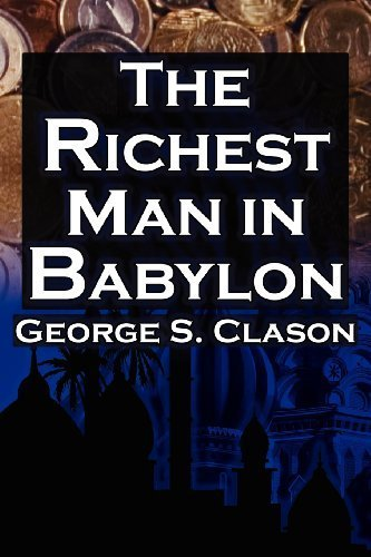 The Richest Man in Babylon: George S. Clason's Bestselling Guide to Financial Success: Saving Money and Putting It to Work for You by George Samuel Clason (2012-10-21)
