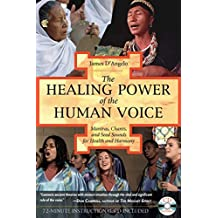The Healing Power of the Human Voice: Mantras, Chants, and Seed Sounds for Health and Harmony (English Edition)