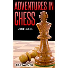 Adventures in Chess: 2018 Edition (Sawyer Chess Games Book 3) (English Edition)