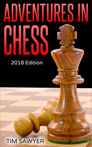Adventures in Chess: 2018 Edition (Sawyer Chess Games Book 3) 51REQbLZHNL