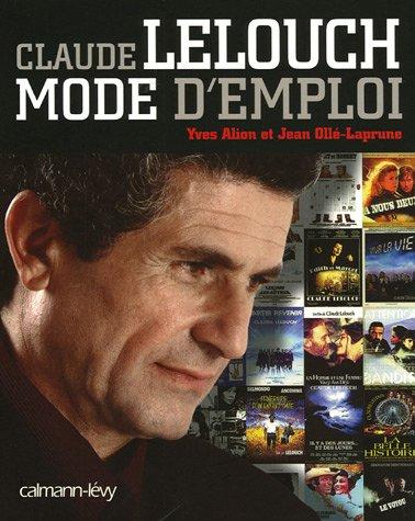 Claude Lelouch : Mode d'emploi par Yves Alion, Jean Ollé Laprune