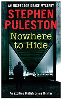 Nowhere to Hide: An exciting British crime novel (Inspector Drake Book 7) by [Puleston, stephen]