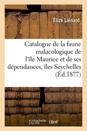 Catalogue de la faune malacologique de l'île Maurice et de ses dépendances comprenant: les îles Seychelles, le groupe de Chagos, l'île Rodrigues, l'île de Cargados ou Saint-Brandon