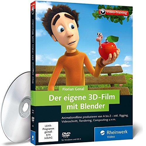 Der eigene 3D-Film mit Blender: Animationsfilme produzieren von A bis Z (Blender Animations-software)