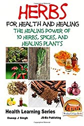 Herbs for Health and Healing - The Healing Power of 10 Herbs, Spices and Healing Plants (Health Learning) by Dueep Jyot Singh (2015-10-05)