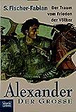 Alexander der Große: Der Traum vom Frieden der Völker (Geschichte - Bastei Lübbe Taschenbücher) - S. Fischer-Fabian