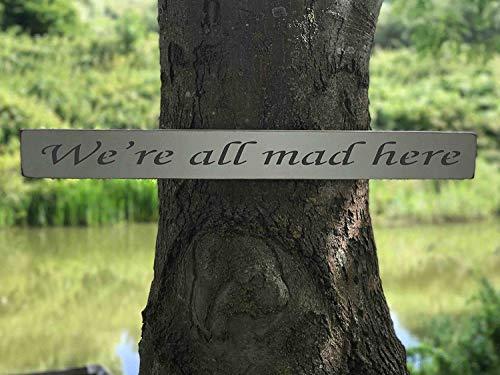 Zitat-We 're All Mad Here Schild Holz HOME DECOR Geschenk Schild handgefertigt von Vintage Produkt Designer Austin Sloan ()