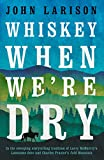 Whiskey When We're Dry (English Edition)