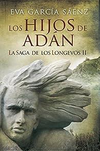 Los Hijos de Adán: La saga de los longevos 2 par Eva García Sáenz de Urturi